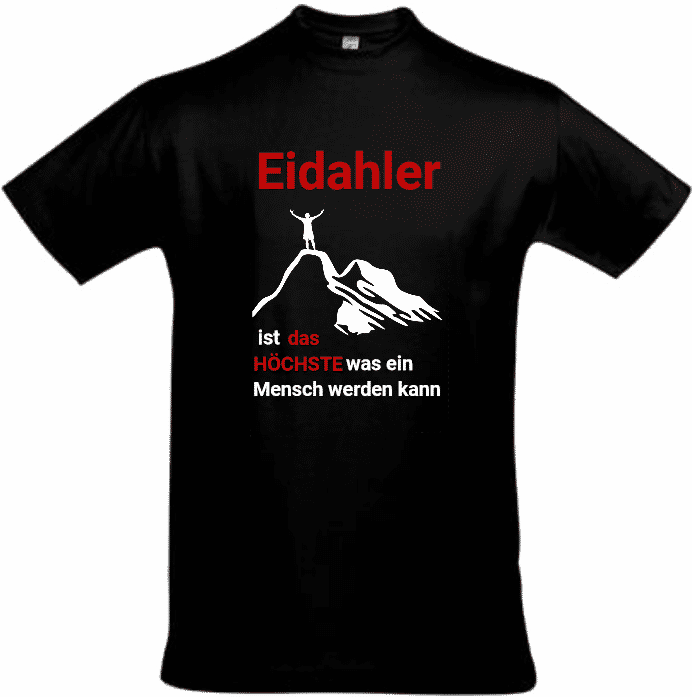 Tshirt Eidahler - das höchste was ein Mensch werden kann